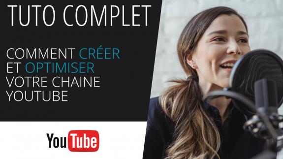 Comment créer et optimiser une chaine YouTube
