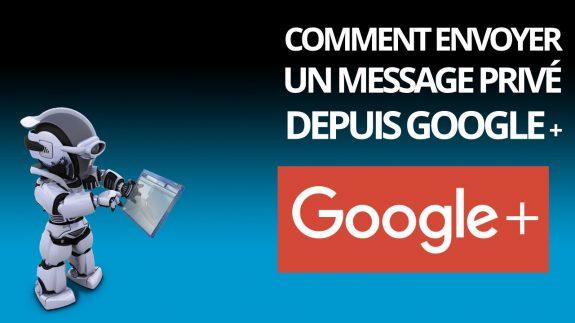 Comment envoyer un message privé depuis google +